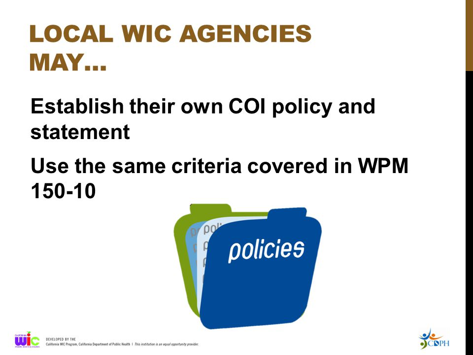 LOCAL WIC AGENCIES MAY… Establish their own COI policy and statement Use the same criteria covered in WPM 150-10