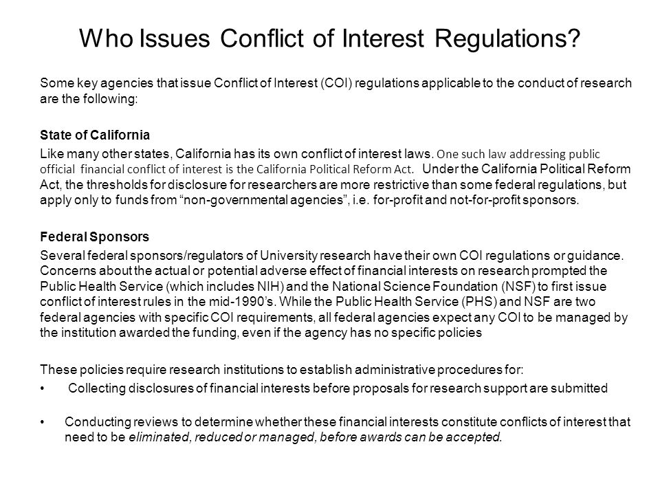 Who Issues Conflict of Interest Regulations? Some key agencies that issue Conflict of Interest (COI) regulations applicable to the conduct of research