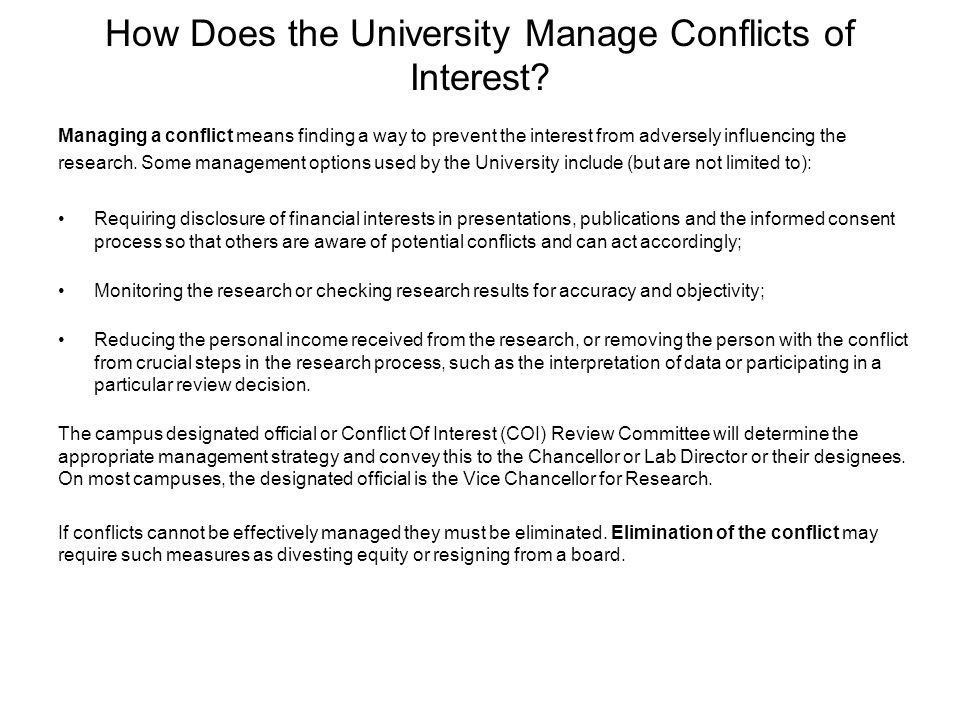 How Does the University Manage Conflicts of Interest? Managing a conflict means finding a way to prevent the interest from adversely influencing the r