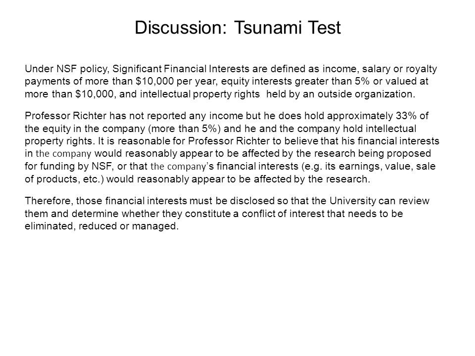 Discussion: Tsunami Test Under NSF policy, Significant Financial Interests are defined as income, salary or royalty payments of more than $10,000 per