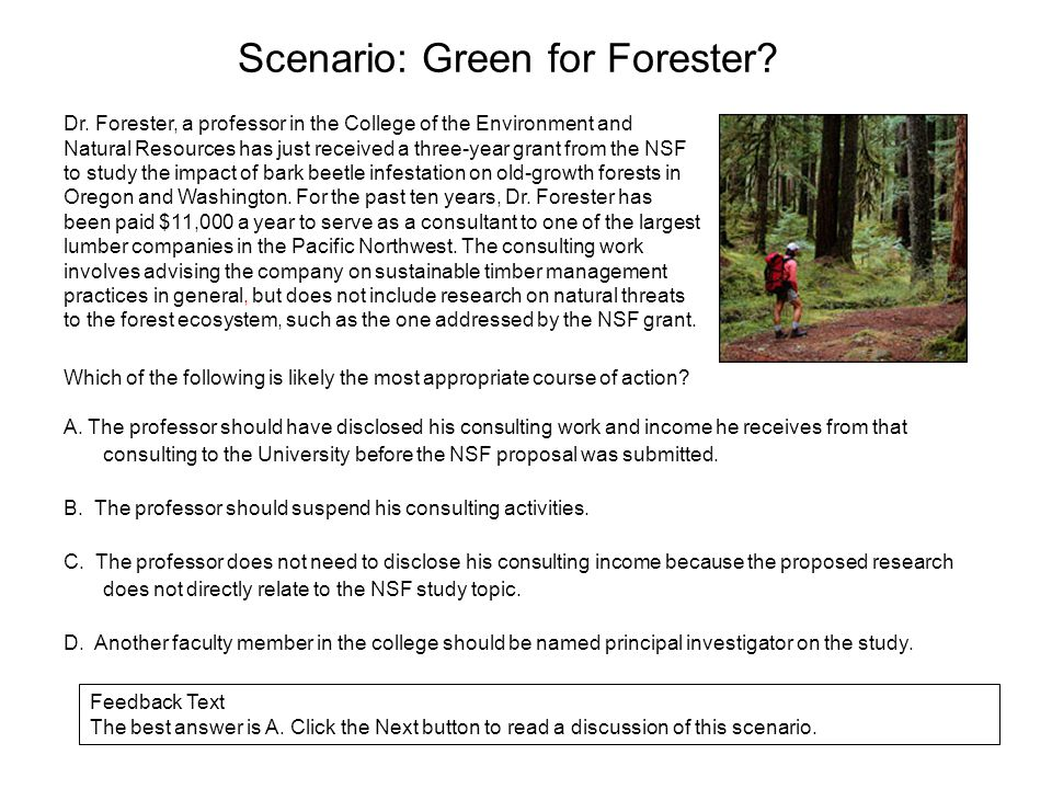 Scenario: Green for Forester? Dr. Forester, a professor in the College of the Environment and Natural Resources has just received a three-year grant f