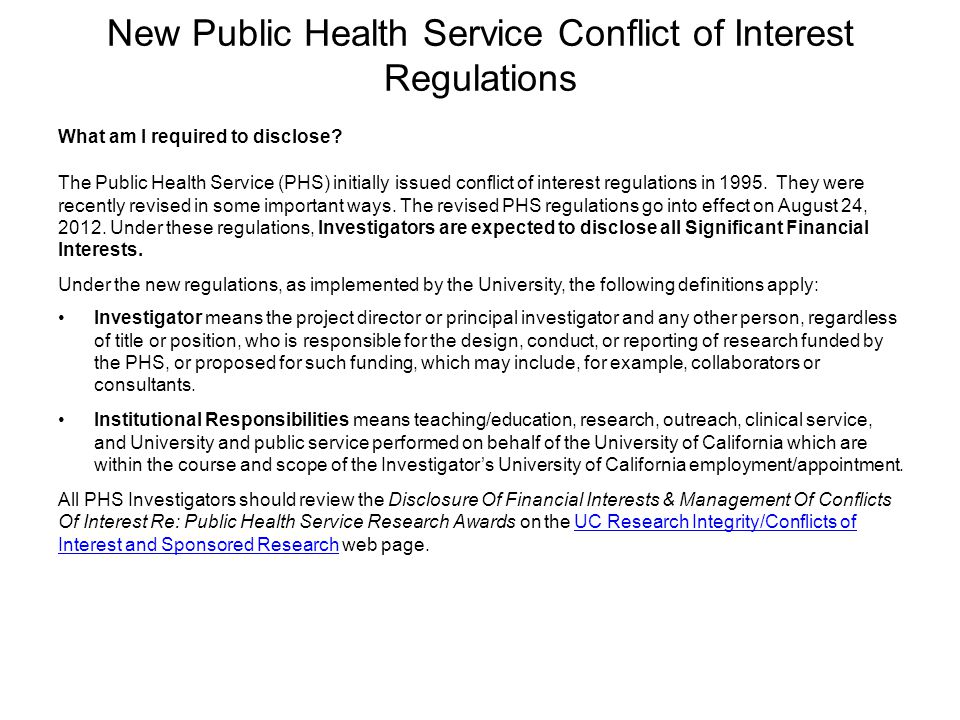 New Public Health Service Conflict of Interest Regulations What am I required to disclose? The Public Health Service (PHS) initially issued conflict o