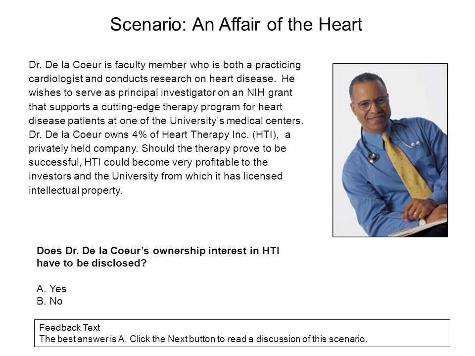 Scenario: An Affair of the Heart Dr. De la Coeur is faculty member who is both a practicing cardiologist and conducts research on heart disease. He wi