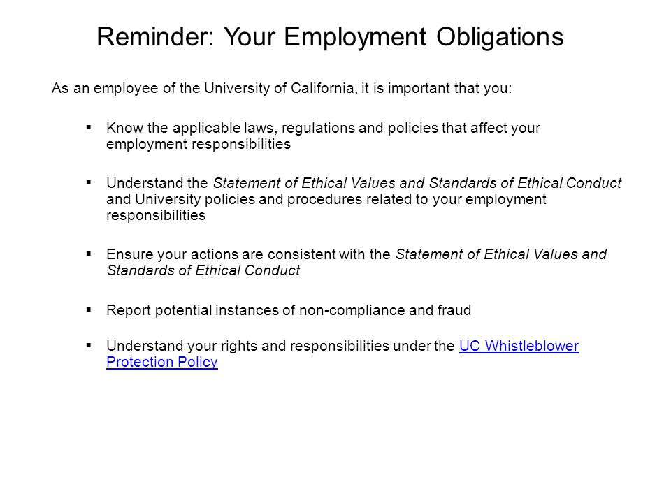 Reminder: Your Employment Obligations As an employee of the University of California, it is important that you:  Know the applicable laws, regulation