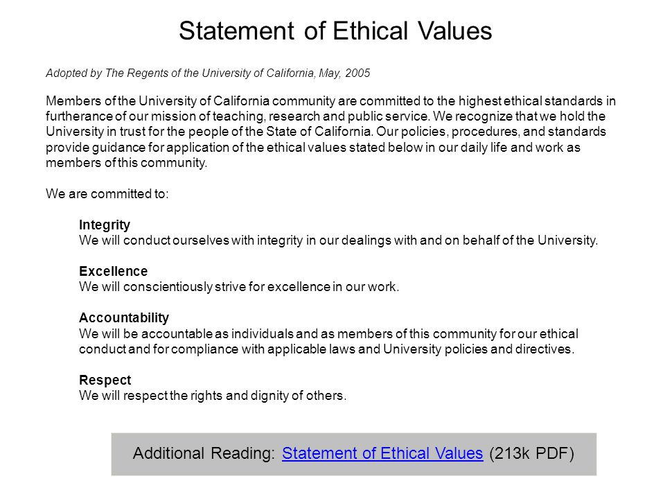 Statement of Ethical Values Adopted by The Regents of the University of California, May, 2005 Members of the University of California community are co