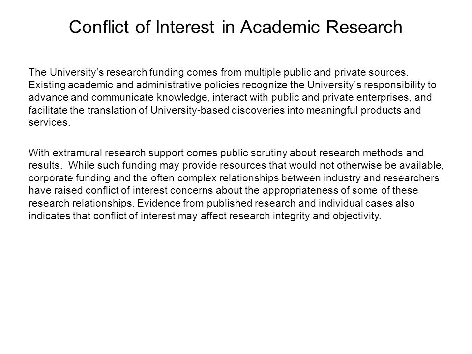 Conflict of Interest in Academic Research The University's research funding comes from multiple public and private sources. Existing academic and admi