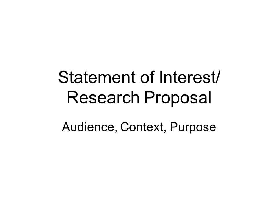 Statement of Interest/ Research Proposal Audience, Context, Purpose