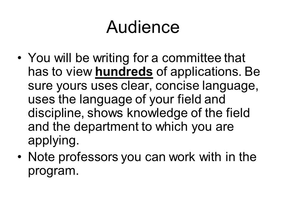 Audience You will be writing for a committee that has to view hundreds of applications.