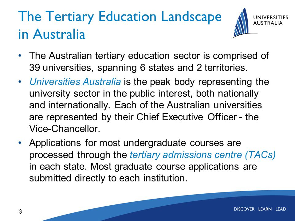 The Tertiary Education Landscape in Australia The Australian tertiary education sector is comprised of 39 universities, spanning 6 states and 2 territories.