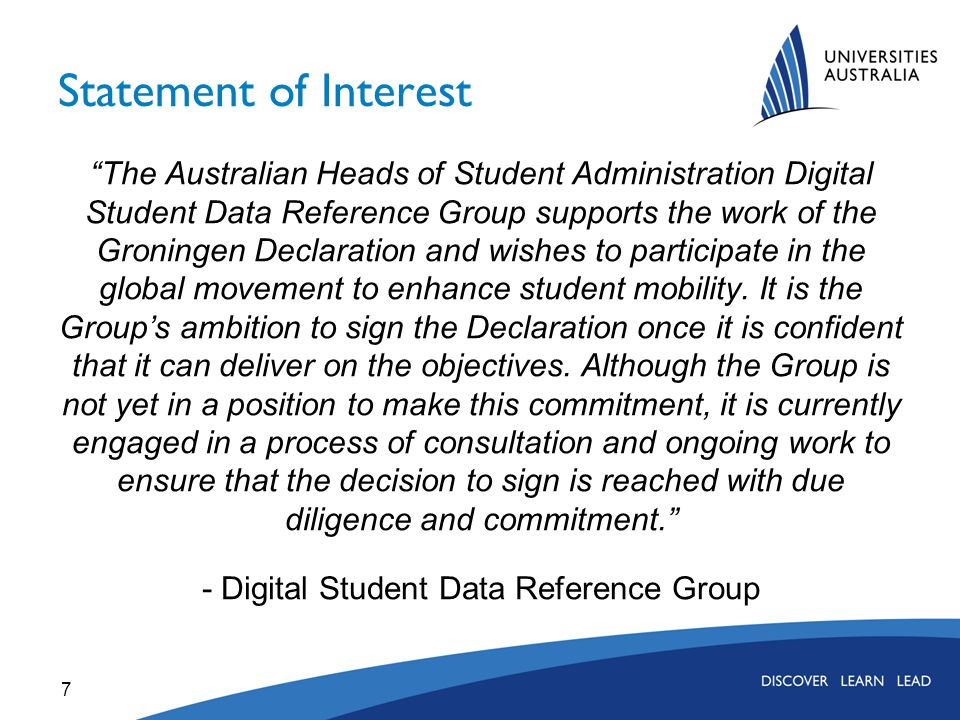 Statement of Interest The Australian Heads of Student Administration Digital Student Data Reference Group supports the work of the Groningen Declaration and wishes to participate in the global movement to enhance student mobility.