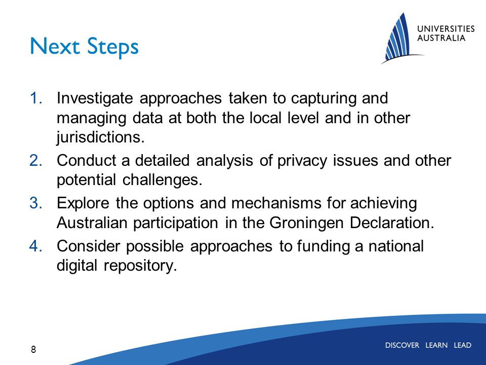 Next Steps 1.Investigate approaches taken to capturing and managing data at both the local level and in other jurisdictions. 2.Conduct a detailed anal