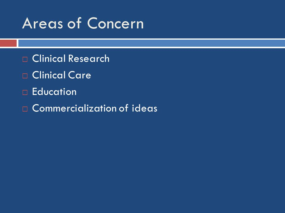 Areas of Concern  Clinical Research  Clinical Care  Education  Commercialization of ideas
