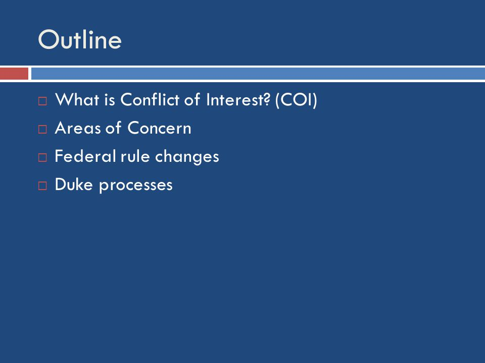 Outline  What is Conflict of Interest.