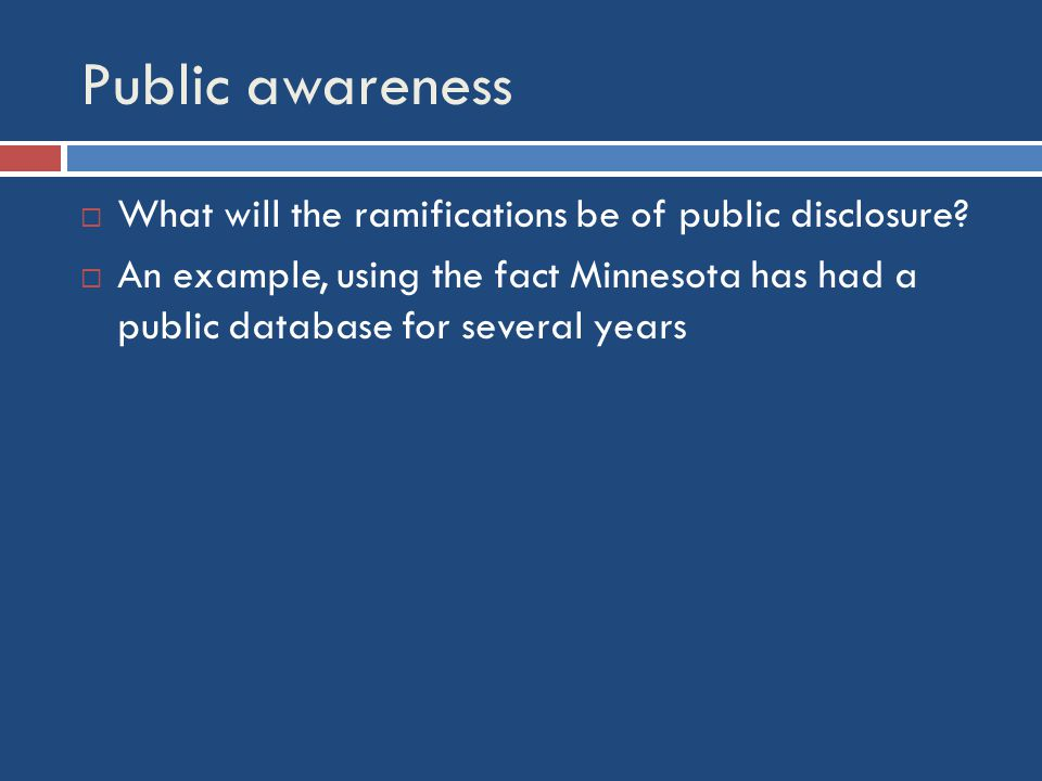 Public awareness  What will the ramifications be of public disclosure.