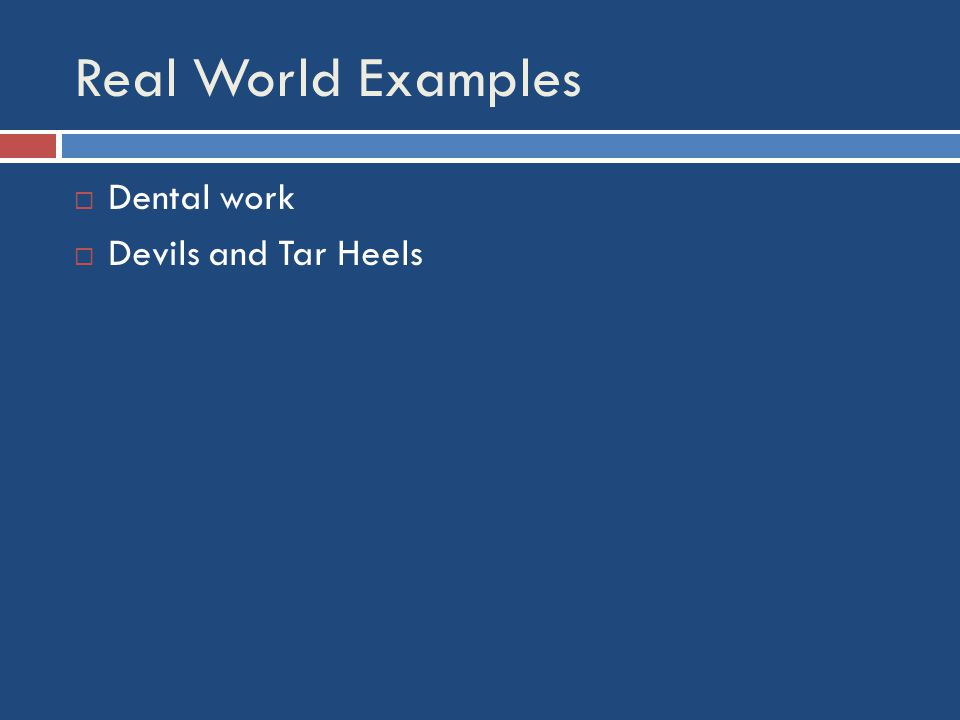 Real World Examples  Dental work  Devils and Tar Heels