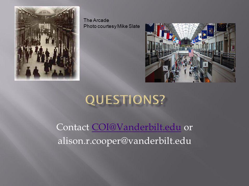 Contact COI@Vanderbilt.edu orCOI@Vanderbilt.edu alison.r.cooper@vanderbilt.edu The Arcade Photo courtesy Mike Slate