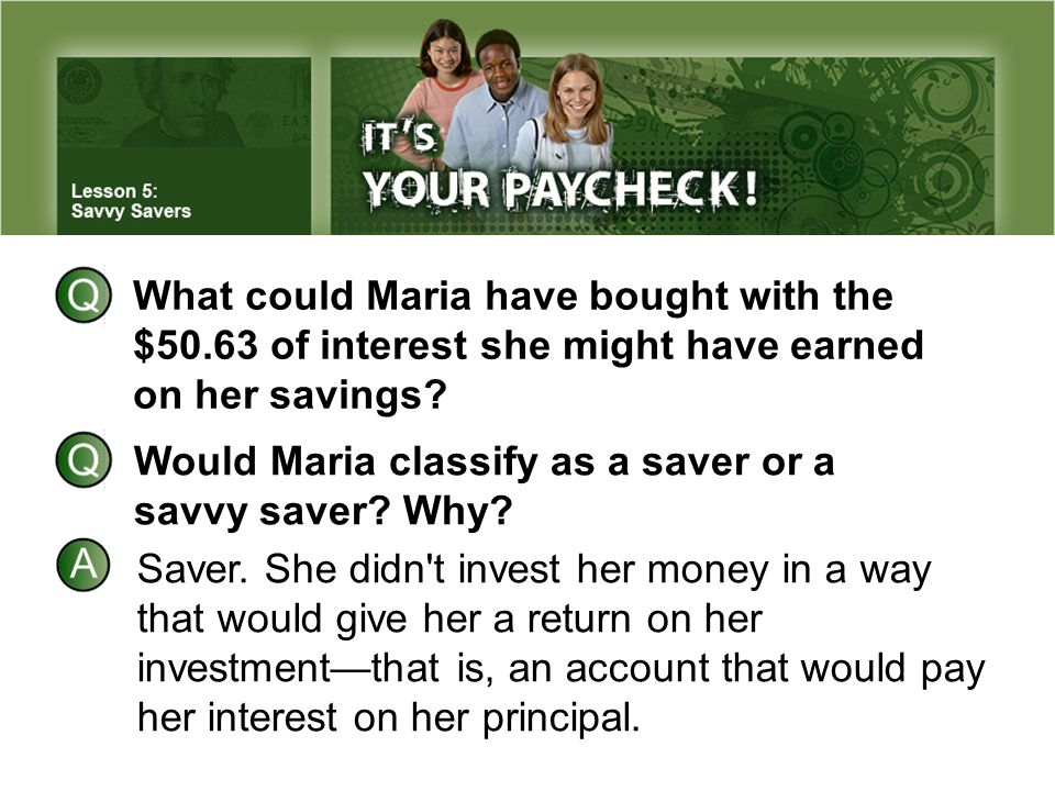 What could Maria have bought with the $50.63 of interest she might have earned on her savings? Would Maria classify as a saver or a savvy saver? Why?