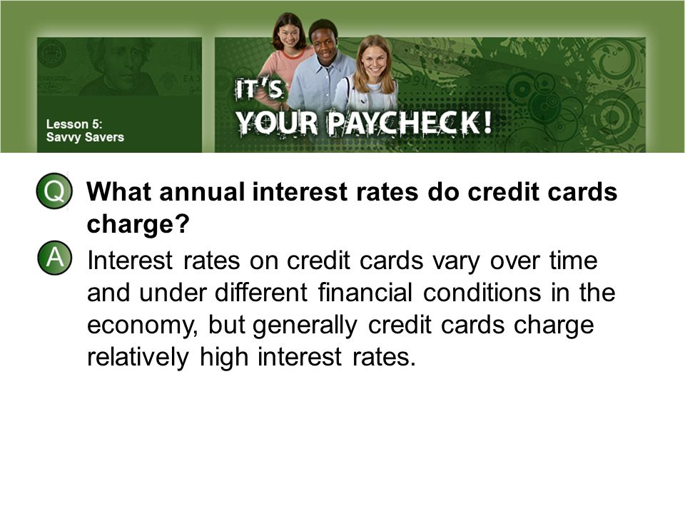 What annual interest rates do credit cards charge? Interest rates on credit cards vary over time and under different financial conditions in the econo