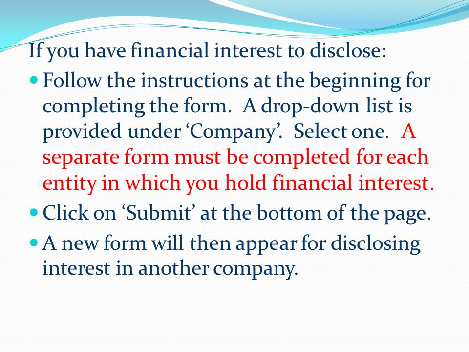 If you have financial interest to disclose: Follow the instructions at the beginning for completing the form.