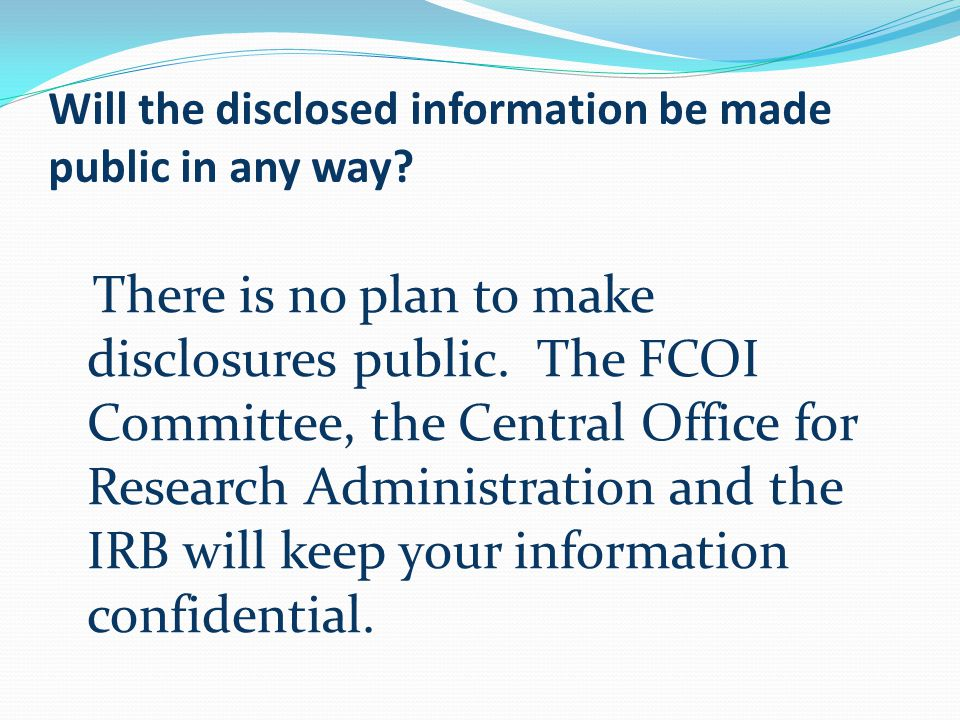 Will the disclosed information be made public in any way.