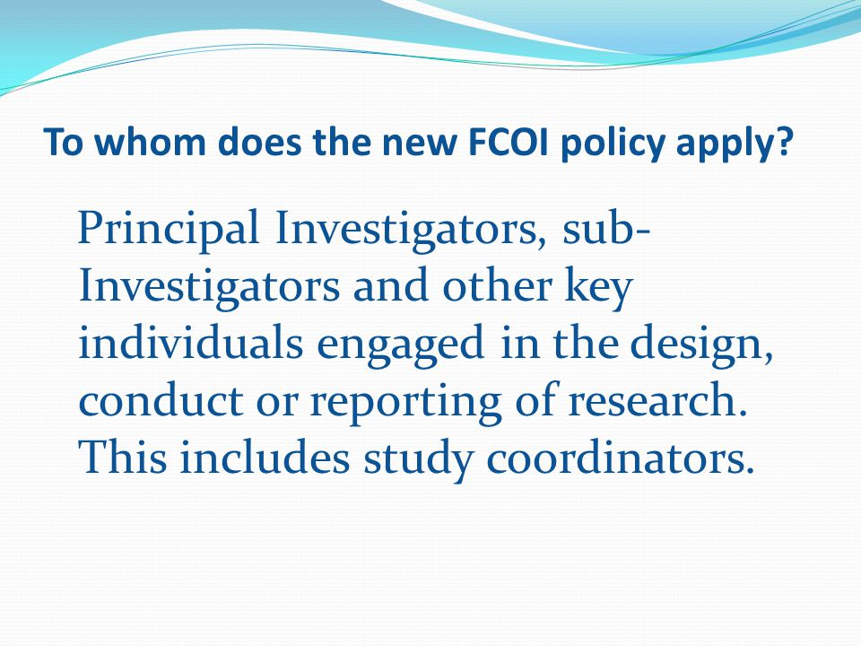 To whom does the new FCOI policy apply.