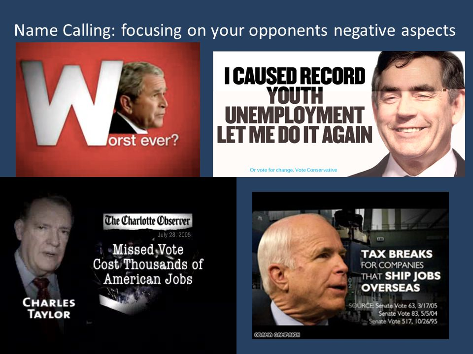 Name Calling: focusing on your opponents negative aspects
