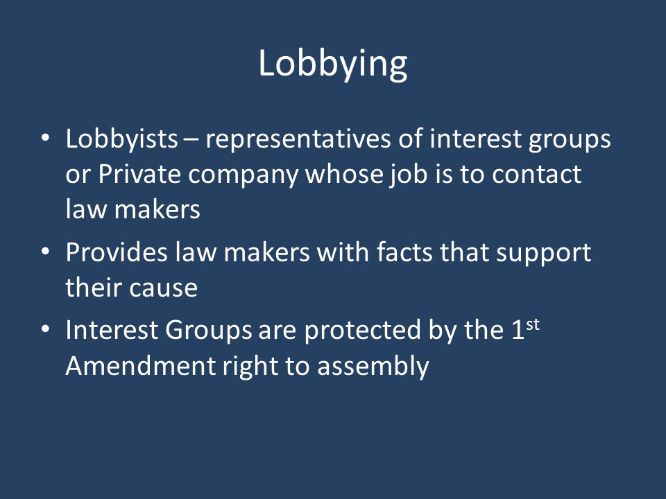 Regulations on Interest Groups Laws restrict how much money they can give a candidate Ex-Public Officials must wait to become lobbyists.