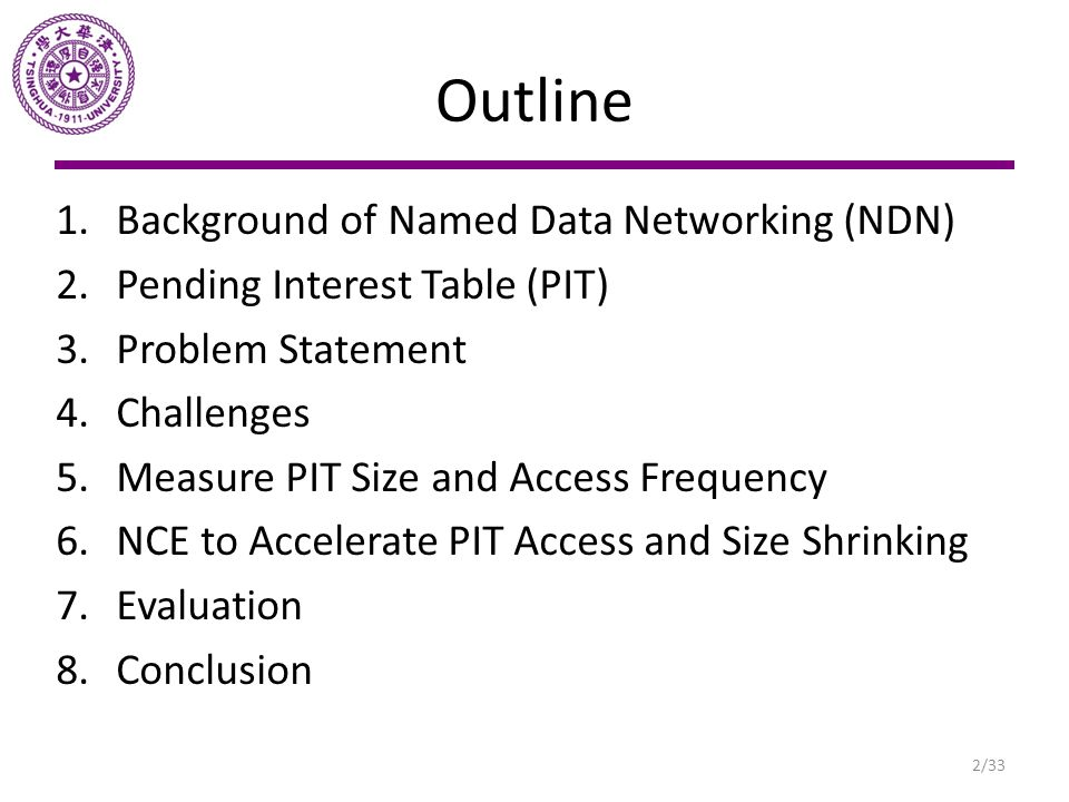 Outline 1.Background of Named Data Networking (NDN) 2.Pending Interest Table (PIT) 3.Problem Statement 4.Challenges 5.Measure PIT Size and Access Freq