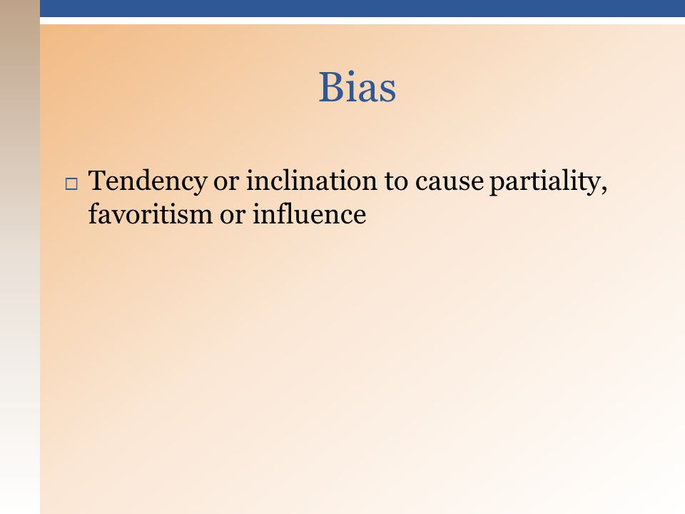  Tendency or inclination to cause partiality, favoritism or influence Bias