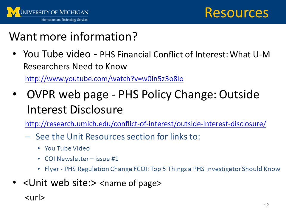 You Tube video - PHS Financial Conflict of Interest: What U-M Researchers Need to Know http://www.youtube.com/watch?v=w0in5z3o8Io OVPR web page - PHS