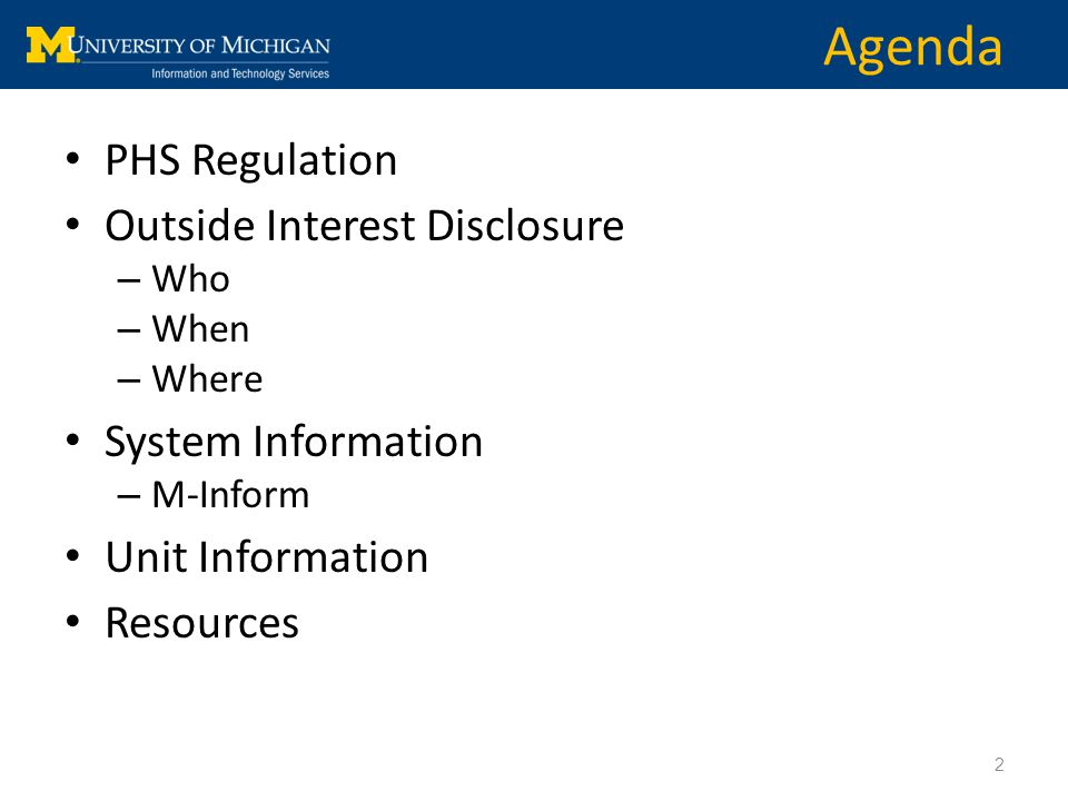 PHS Regulation Outside Interest Disclosure – Who – When – Where System Information – M-Inform Unit Information Resources 2 Agenda