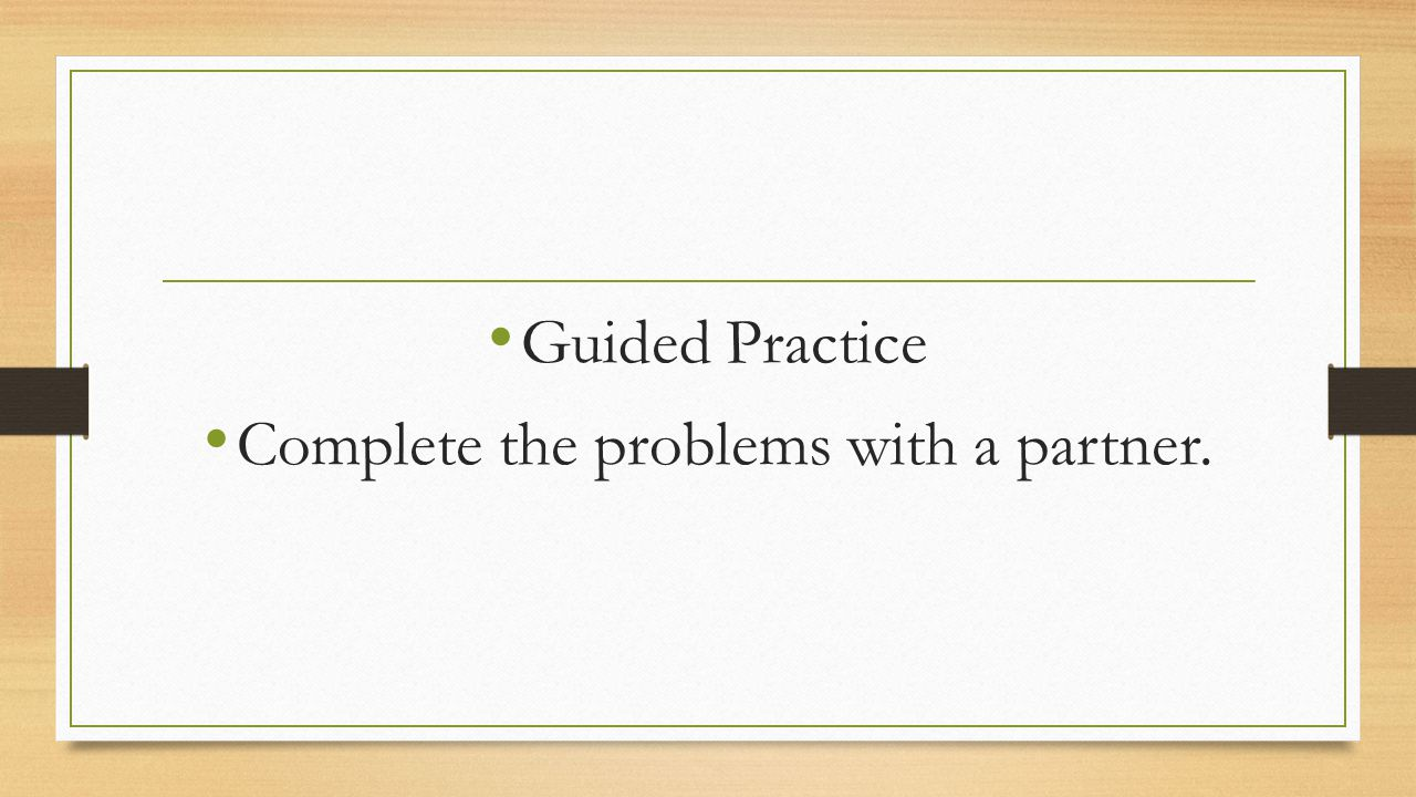 Guided Practice Complete the problems with a partner.