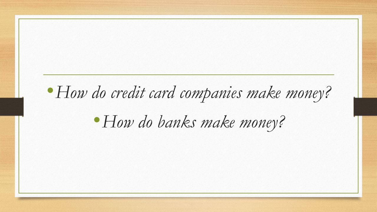 How do credit card companies make money? How do banks make money?