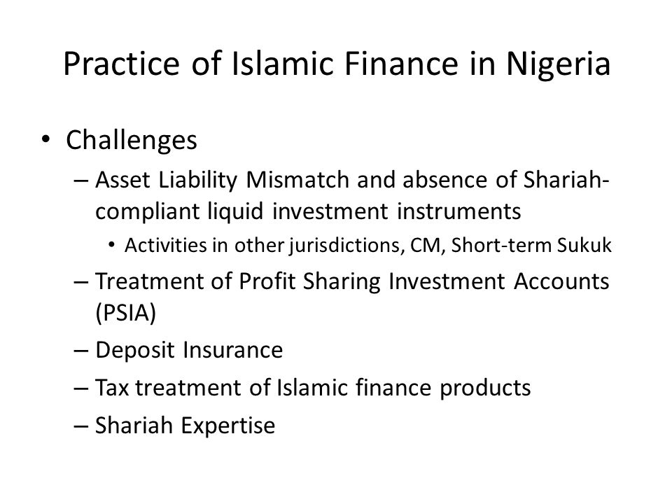 Practice of Islamic Finance in Nigeria Challenges – Asset Liability Mismatch and absence of Shariah- compliant liquid investment instruments Activitie