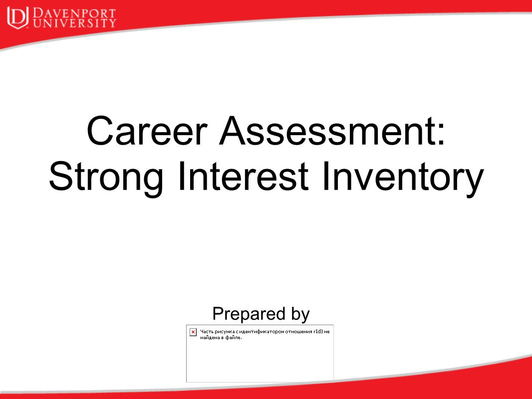 Career Assessment: Strong Interest Inventory Prepared by