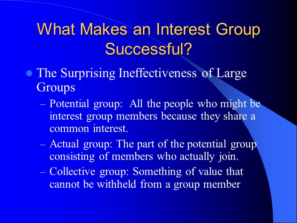What Makes an Interest Group Successful? The Surprising Ineffectiveness of Large Groups – Potential group: All the people who might be interest group
