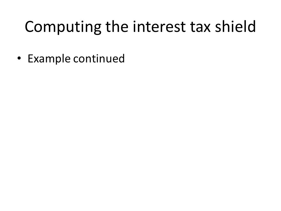 Computing the interest tax shield Example continued