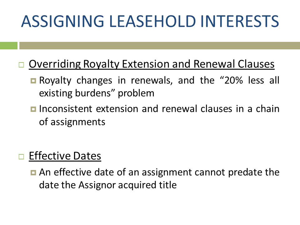 """ASSIGNING LEASEHOLD INTERESTS  Overriding Royalty Extension and Renewal Clauses  Royalty changes in renewals, and the """"20% less all existing burdens"""