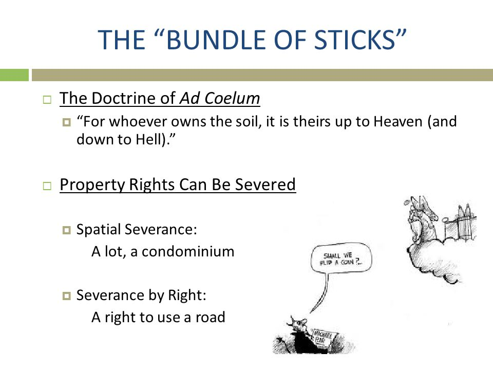 """THE """"BUNDLE OF STICKS""""  The Doctrine of Ad Coelum  """"For whoever owns the soil, it is theirs up to Heaven (and down to Hell).""""  Property Rights Can"""