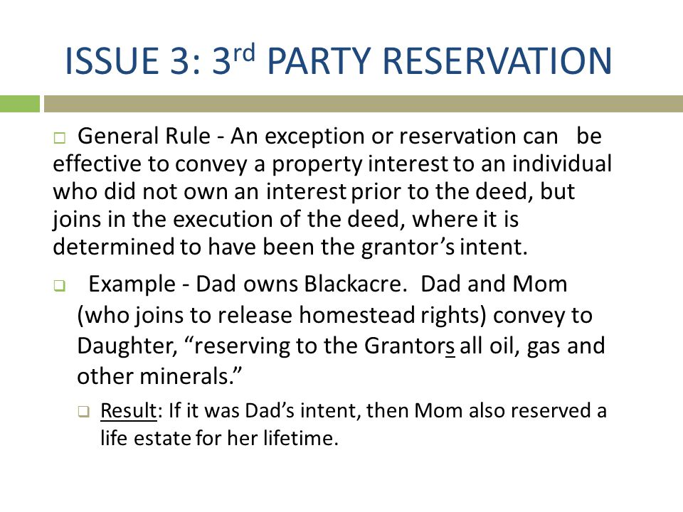 ISSUE 3: 3 rd PARTY RESERVATION  General Rule - An exception or reservation can be effective to convey a property interest to an individual who did n