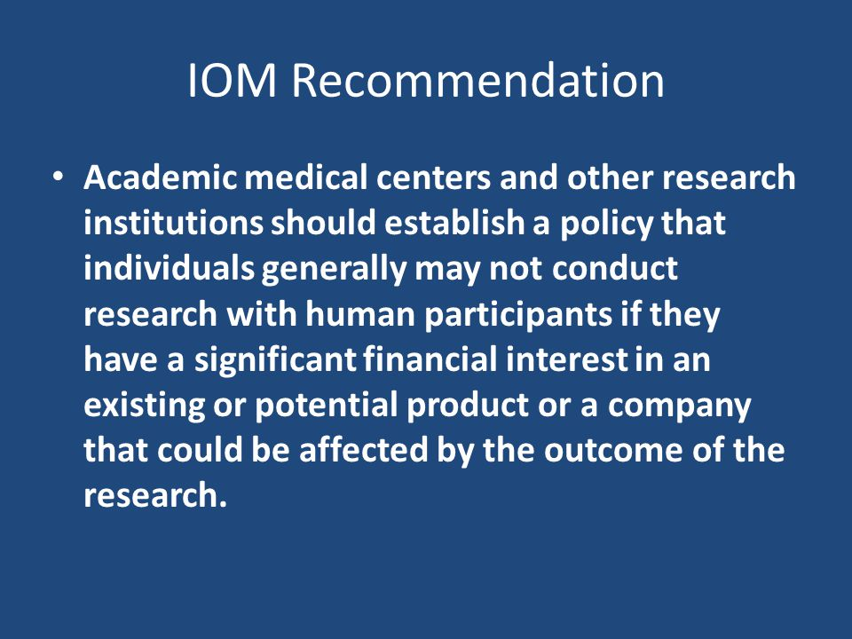 IOM Recommendation Academic medical centers and other research institutions should establish a policy that individuals generally may not conduct resea