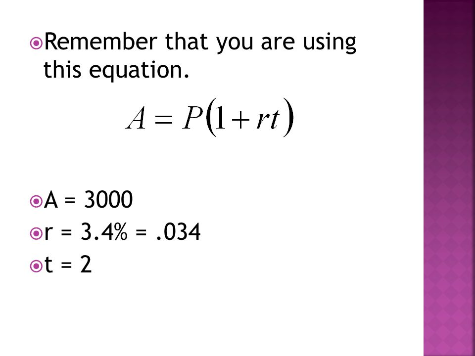 Remember that you are using this equation.  A = 3000  r = 3.4% =.034  t = 2