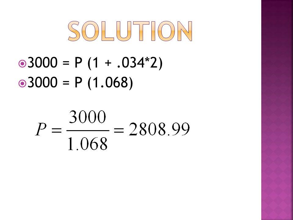  3000 = P (1 +.034*2)  3000 = P (1.068)