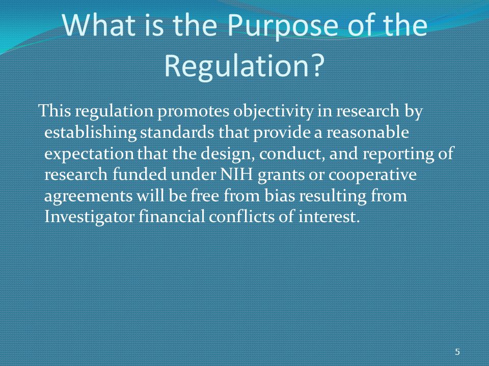 FCOI Regulations Framework Compliance with Regulations Reporting to NIH Institutional Policy Implementation Evaluation of SFI Identification of FCOI Management Institution Disclosure of SFI Compliance with Institutional Policy Investigator Oversight NIH PHS regulation 42 CFR Part 50, Subpart F and 45 CFR Part 94