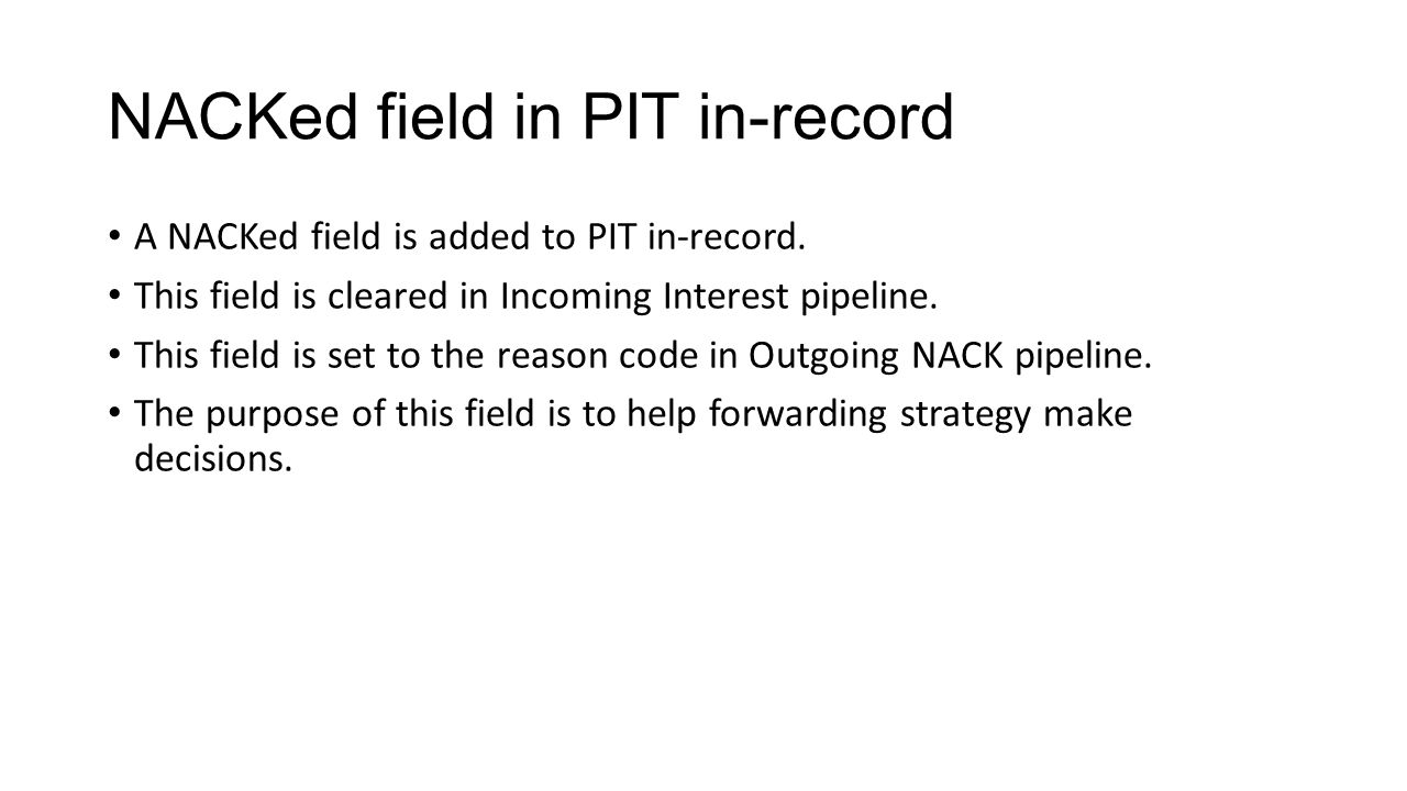 NACKed field in PIT in-record A NACKed field is added to PIT in-record. This field is cleared in Incoming Interest pipeline. This field is set to the