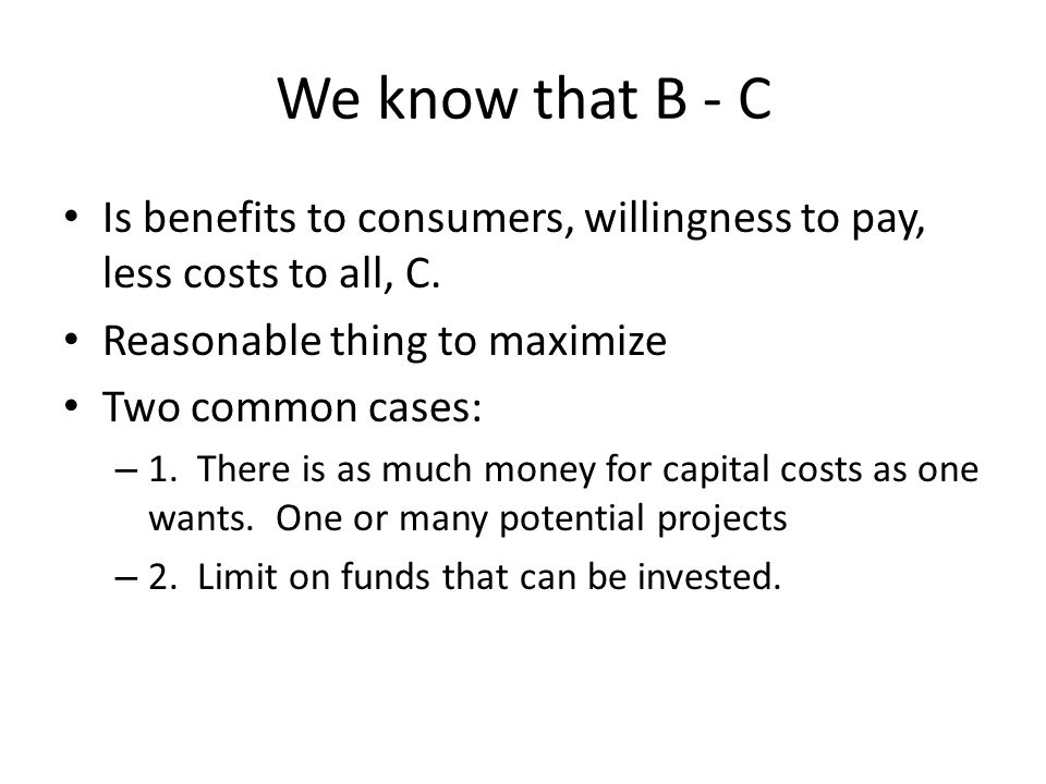 We know that B - C Is benefits to consumers, willingness to pay, less costs to all, C.