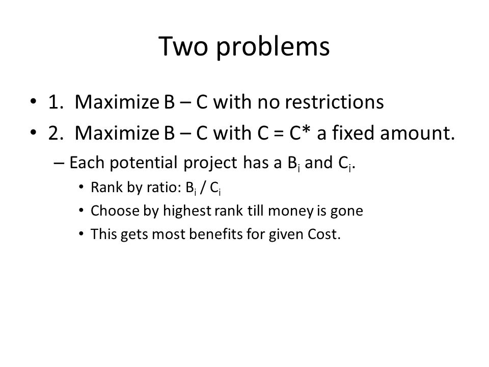 Two problems 1. Maximize B – C with no restrictions 2.