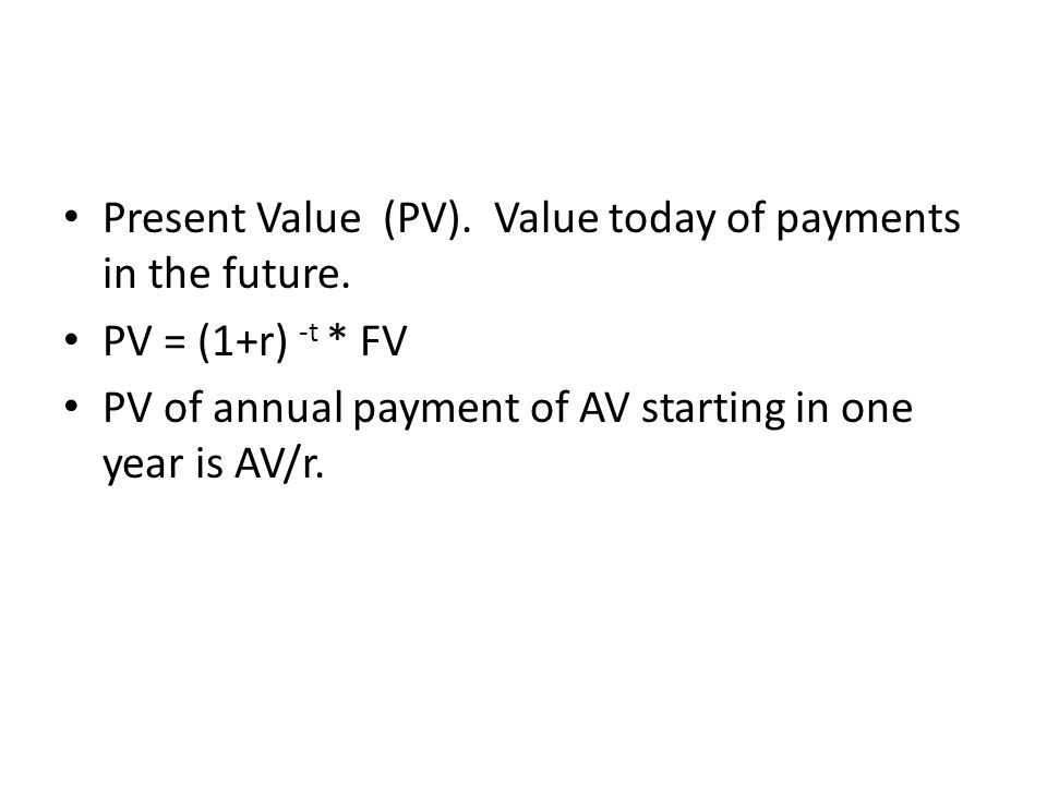 Present Value (PV). Value today of payments in the future.