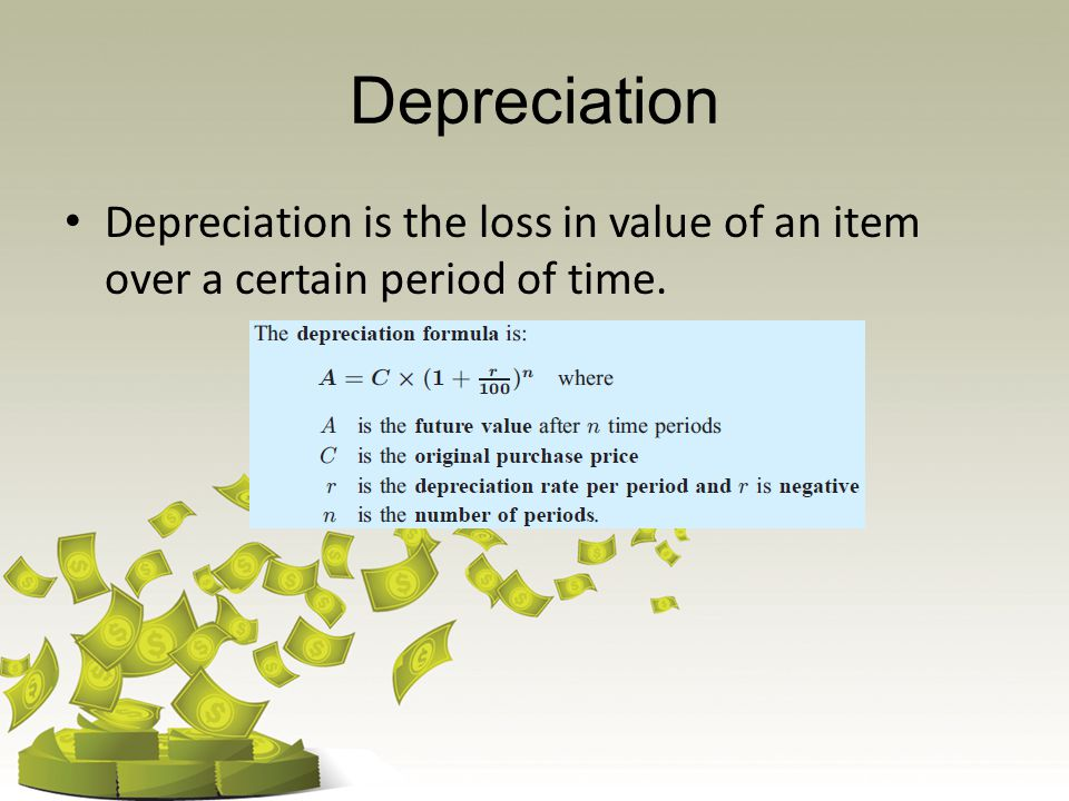 Depreciation Depreciation is the loss in value of an item over a certain period of time.