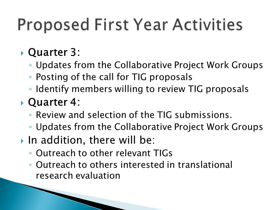  Quarter 3: ◦ Updates from the Collaborative Project Work Groups ◦ Posting of the call for TIG proposals ◦ Identify members willing to review TIG proposals  Quarter 4: ◦ Review and selection of the TIG submissions.